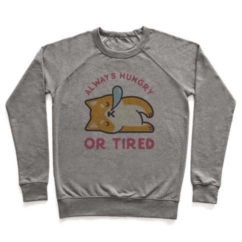 Always Hungry Or Tired Pullover