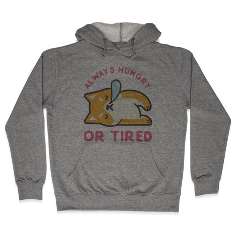 Always Hungry Or Tired Hooded Sweatshirt