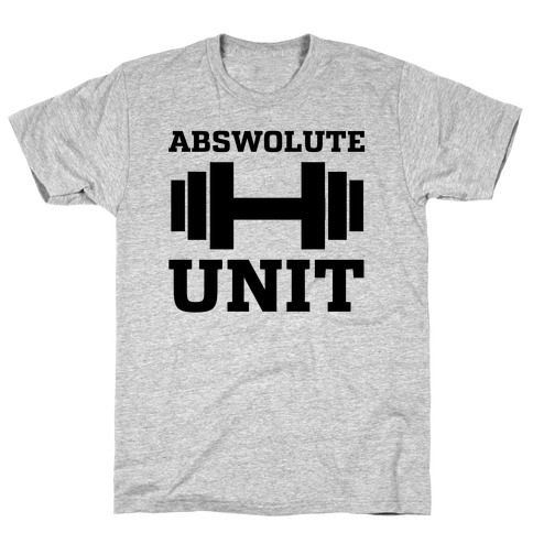 Abswolute Unit T-Shirt
