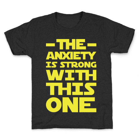 The Anxiety Is Strong With This One Kids T-Shirt