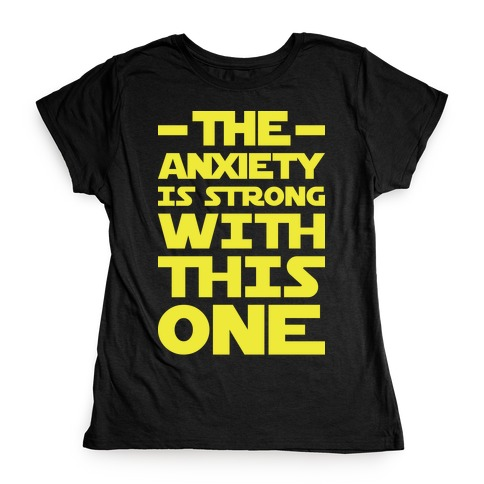 The Anxiety Is Strong With This One Womens T-Shirt