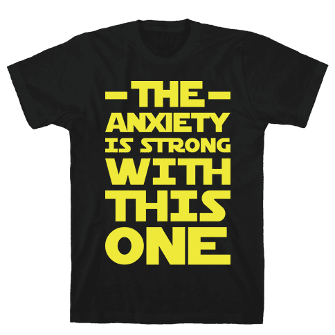 The Anxiety Is Strong With This One Mens T-Shirt