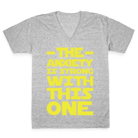 The Anxiety Is Strong With This One V-Neck Tee Shirt