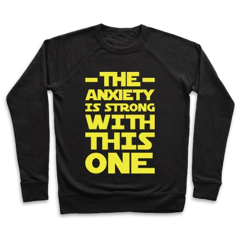 The Anxiety Is Strong With This One Pullover