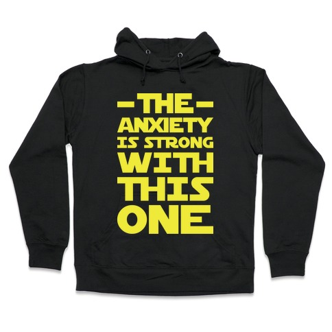 The Anxiety Is Strong With This One Hooded Sweatshirt
