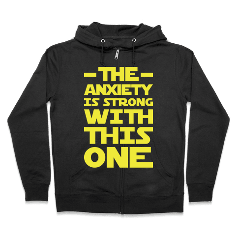 The Anxiety Is Strong With This One Zip Hoodie