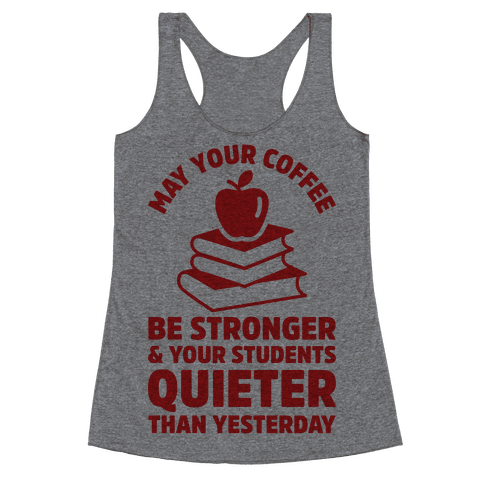 May Your Coffee Be Stronger Racerback Tank Top