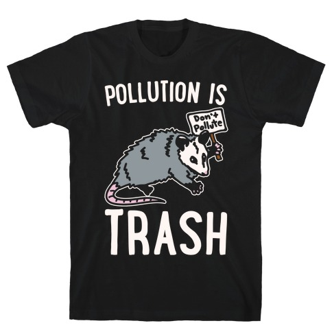 Pollution Is Trash (possum) White Print T-Shirt