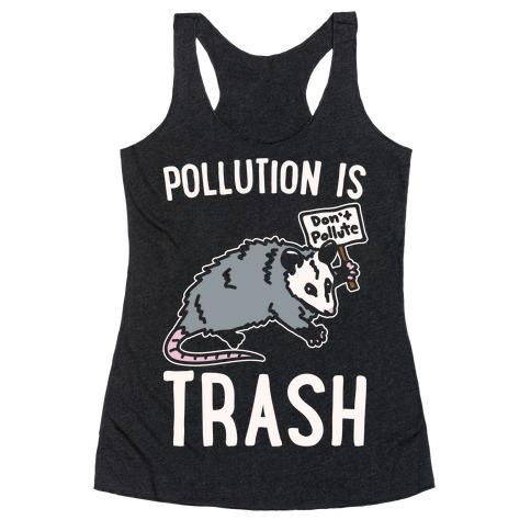 Pollution Is Trash (possum) White Print Racerback Tank Top