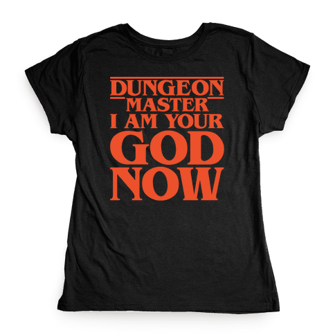 Dungeon Master I Am Your God Now White Print Womens T-Shirt