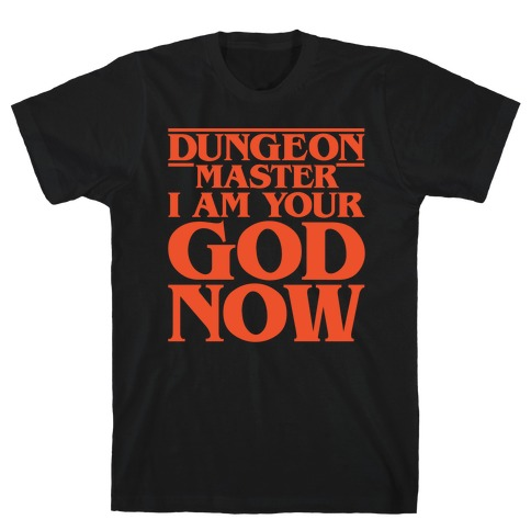 Dungeon Master I Am Your God Now White Print T-Shirt