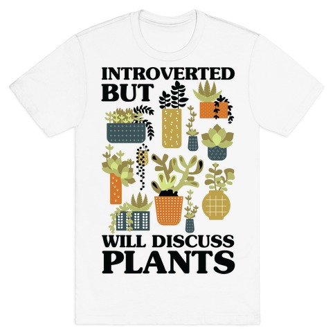 Introverted But Will Discuss Plants T-Shirt