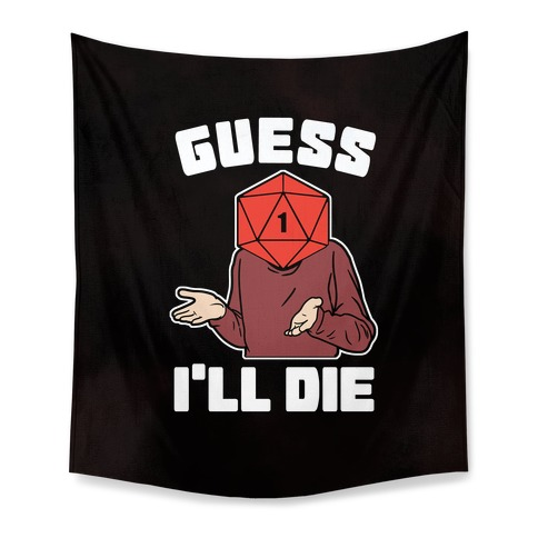 Guess I'll Die d20 Tapestry