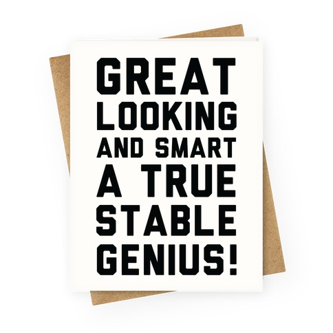 Great Looks and Smart A True Stable Genius Greeting Card