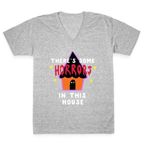 There's Some Horrors in this House V-Neck Tee Shirt