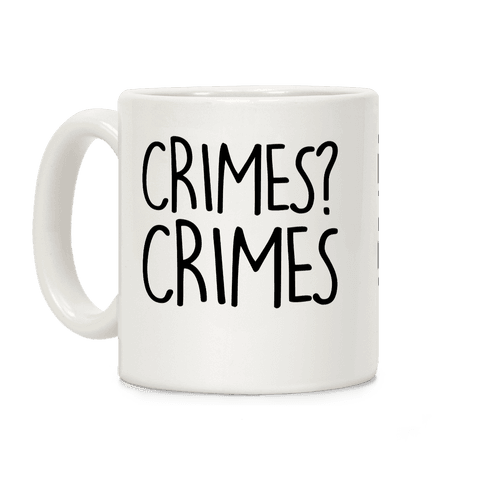 Crimes? Crimes Coffee Mug