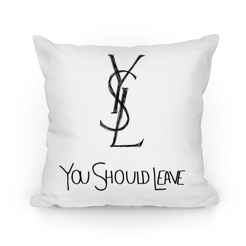 YSL Parody You Should Leave (white) Pillow