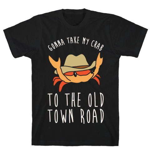 33f7f70b1 Gonna Take My Crab To The Old Town Road Parody White Print T-Shirt
