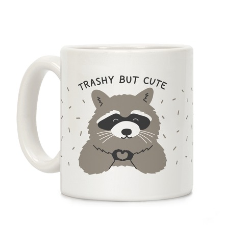 Trashy But Cute Coffee Mug