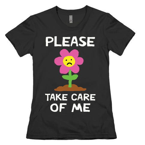 Please Take Care Of Me Flower Womens T-Shirt