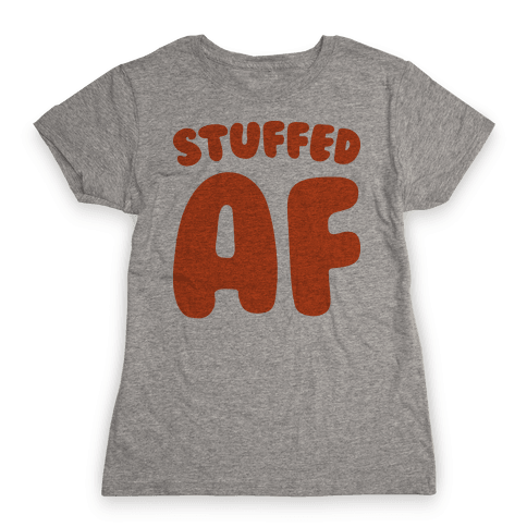Stuffed AF Womens T-Shirt