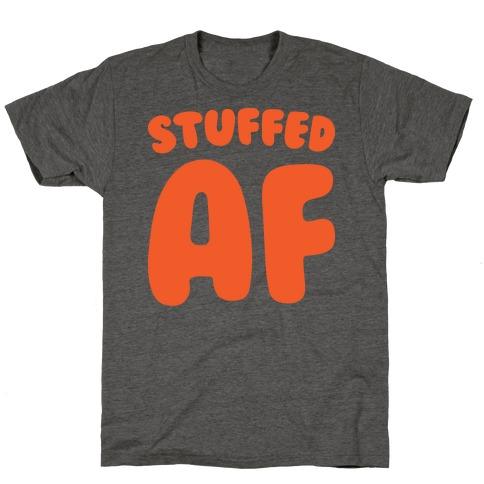 Stuffed AF T-Shirt