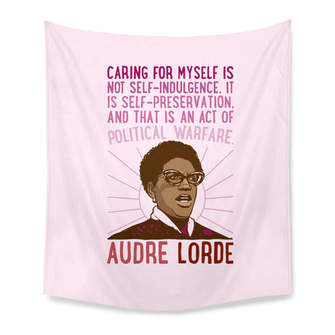 Caring For Myself Is Not Self-Indulgence It Is Self Preservation Audre Lorde Quote Tapestry