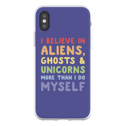 I Believe In Aliens Ghosts & Unicorns More Than I Do Myself Phone Flexi-Case