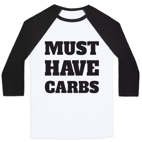 Must Have Carbs Baseball Tee