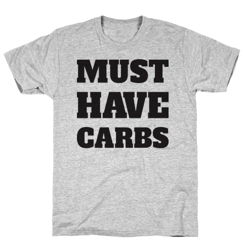 Must Have Carbs Mens T-Shirt