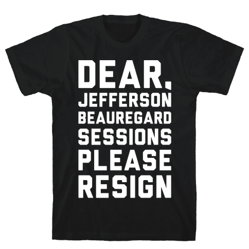 Dear Jefferson Beauregard Sessions Please Resign White Print Mens T-Shirt