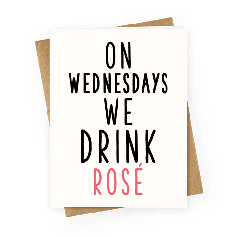 On Wednesdays We Drink Ros Greeting Card