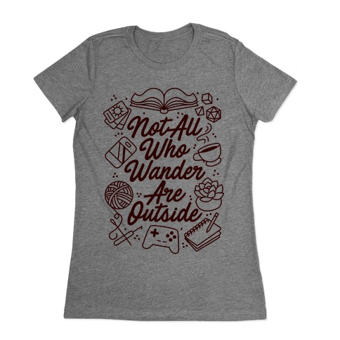 Not All Who Wander Are Outside Womens T-Shirt