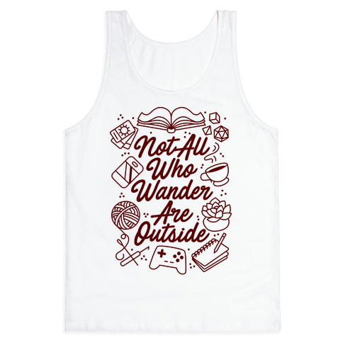 Not All Who Wander Are Outside Tank Top