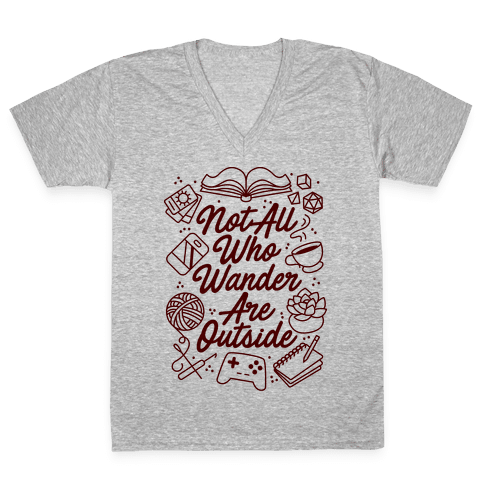 Not All Who Wander Are Outside V-Neck Tee Shirt