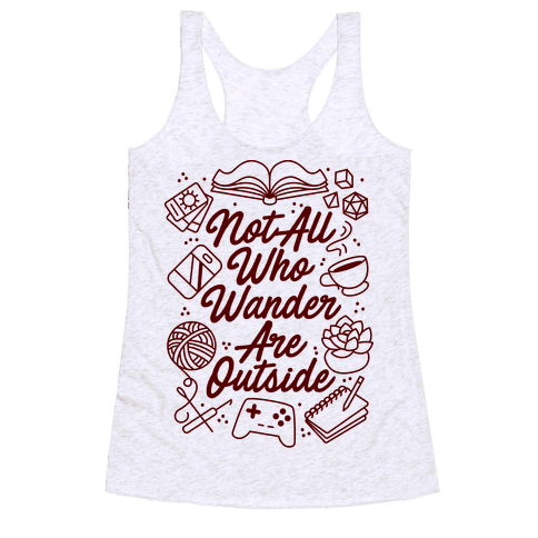 Not All Who Wander Are Outside Racerback Tank Top