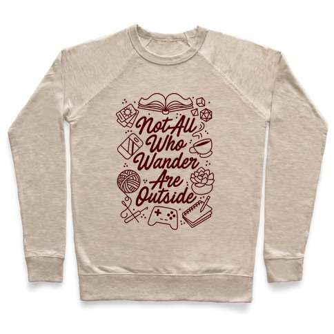Not All Who Wander Are Outside Pullover