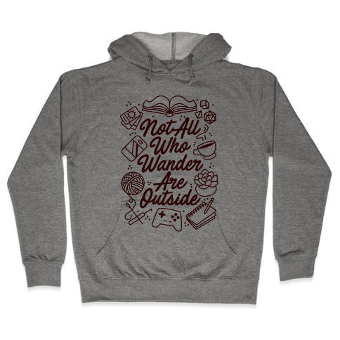 Not All Who Wander Are Outside Hooded Sweatshirt