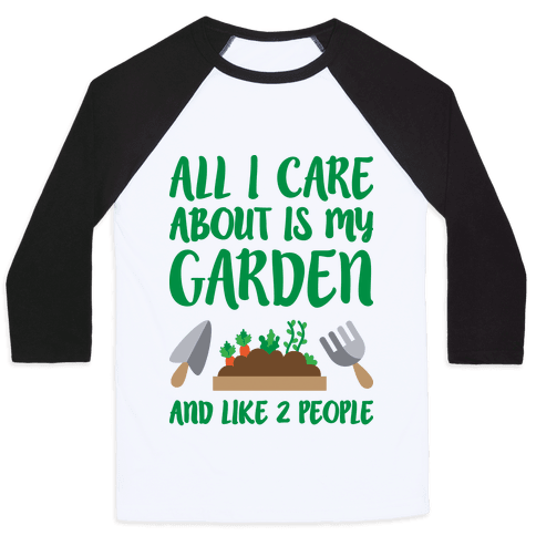 All I Care About Is My Garden And Like 2 People Baseball Tee