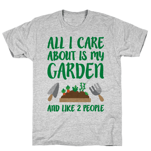 All I Care About Is My Garden And Like 2 People Mens T-Shirt