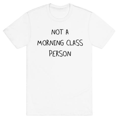Not a Morning Class Person T-Shirt