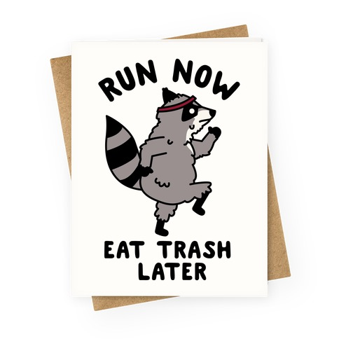 Run Now Eat Trash Later Greeting Card