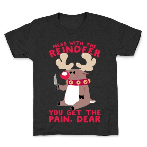 Mess With The Reindeer, You Get the Pain, Dear Kids T-Shirt