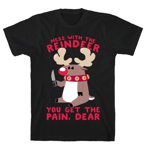 Mess With The Reindeer, You Get the Pain, Dear T-Shirt