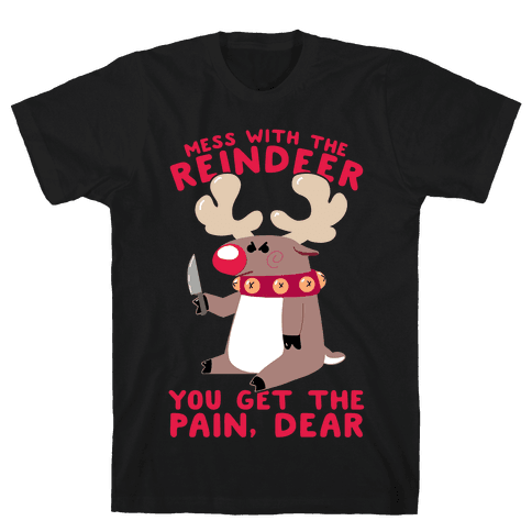 Mess With The Reindeer, You Get the Pain, Dear Mens/Unisex T-Shirt