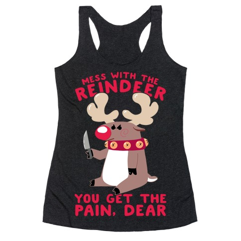 Mess With The Reindeer, You Get the Pain, Dear Racerback Tank Top