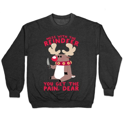 Mess With The Reindeer, You Get the Pain, Dear Pullover