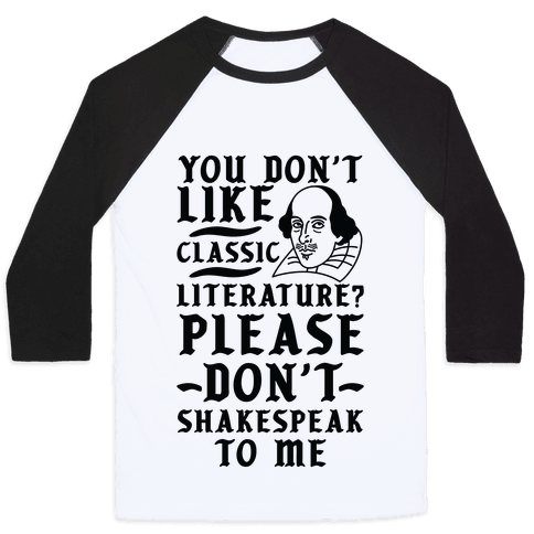 You Don't Like Classic Literature? Please Don't Shakespeak To Me Baseball Tee
