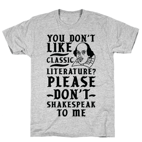 You Don't Like Classic Literature? Please Don't Shakespeak To Me Mens T-Shirt