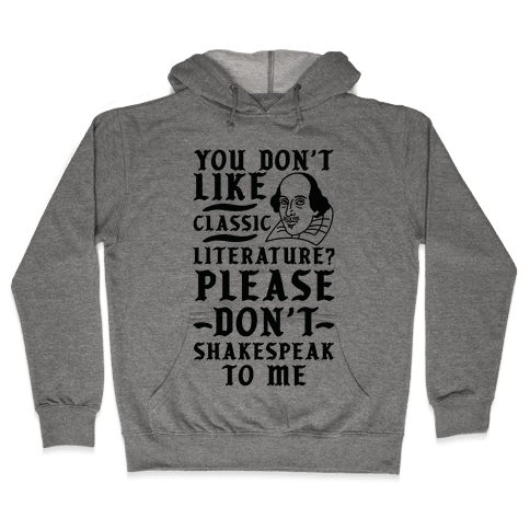 You Don't Like Classic Literature? Please Don't Shakespeak To Me Hooded Sweatshirt